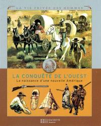 La conquête de l'Ouest : la naissance d'une nouvelle Amérique