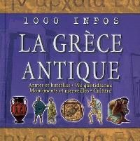 La Grèce antique : armes et batailles, vie quotidienne, monuments et merveilles, culture