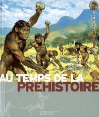 La préhistoire : la vie quotidienne de nos lointains ancêtres