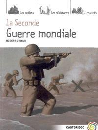 La Seconde Guerre mondiale : les soldats, les résistants, les civils