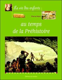 La vie des enfants au temps de la préhistoire