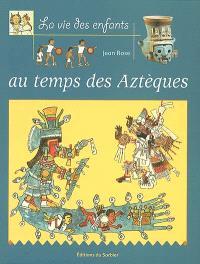 La vie des enfants au temps des Aztèques