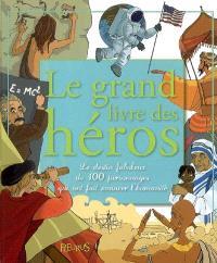 Le grand livre des héros : le destin fabuleux de 100 personnages qui ont fait avancer l'humanité