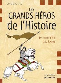 Les grands héros de l'histoire : de Jeanne d'Arc à La Fayette