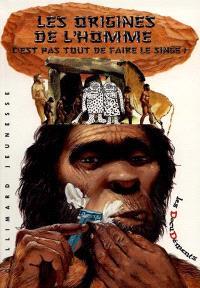Les origines de l'homme : c'est pas tout de faire le singe