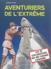 Aventuriers de l'extrême : les 25 explorateurs qui ont changé l'histoire