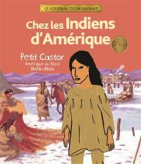 Chez les Indiens d'Amérique : Petit Castor, Amérique du Nord, 1804-1806