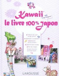 Kawaii = Trop mignon : le livre 100% Japon