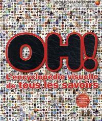 Oh ! : l'encyclopédie visuelle de tous les savoirs