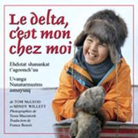 Le delta, c'est mon chez moi = Ehdiitat shanankat t'agoonch'uu = Uvanga Nunatarmuitmi aimayuaq