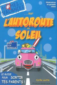 Sur l'autoroute du soleil, A6-A7 : le guide pour sortir tes parents ! : 2008-2009