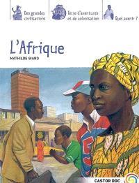 L'Afrique : des grandes civilisations, terre d'aventures et de colonisation, quel avenir ?
