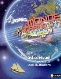 Le monde en grand : atlas visuel : 100 cartes, 1000 illustrations