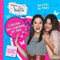 Violetta : l'école, les copines et moi : secrets de filles