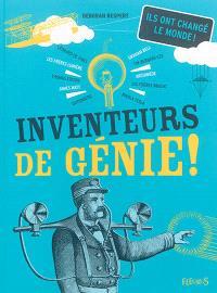 Inventeurs de génie ! : les inventions les plus étonnantes de tous les temps