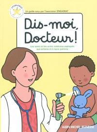 Dis-moi, docteur ! : les soins et les actes médicaux expliqués aux enfants et à leurs parents