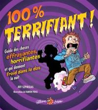 100% terrifiant!  : guide des choses effrayantes, horrifiantes et qui donnent froid dans le dos la nuit