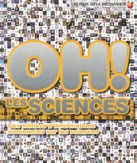 Oh ! Les sciences : des milliers d'informations étonnantes sur les sciences