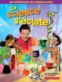 La science s'éclate  : les expériences des Débrouillards