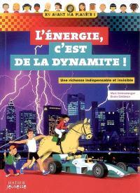 L'énergie, c'est de la dynamite ! : une richesse indispensable et invisible