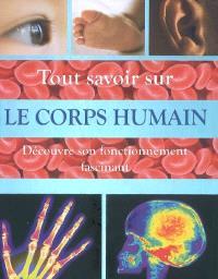 Tout savoir sur le corps humain : découvre son fonctionnement fascinant