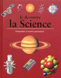 Je découvre la science : comprendre un univers passionnant
