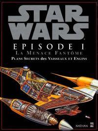 Star Wars, Episode 1 : la menace fantôme : plans secrets des vaisseaux et engins