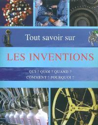 Tout savoir sur les inventions : qui ? quoi ? quand ? comment ? pourquoi ? : questions-réponses