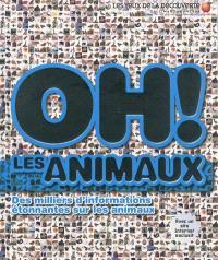 Oh ! Les animaux : des milliers d'informations étonnantes sur les animaux