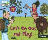 Let's go out and play ! : age 9+