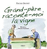 Grand-père, raconte-moi la vigne : histoires d'un petit garçon et de son grand-père vigneron