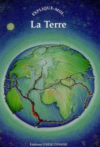 La Terre : explique-moi...