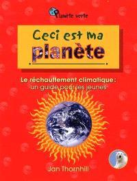 Ceci est ma planète  : le réchauffement climatique : un guide pour les jeunes
