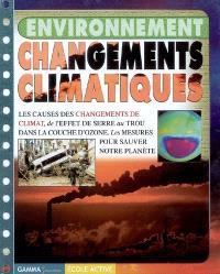 Changements climatiques : les causes des changements de climat, de l'effet de serre au trou dans la couche d'ozone : les mesures pour sauver notre planète