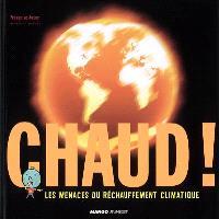 Chaud ! : les menaces du réchauffement climatique
