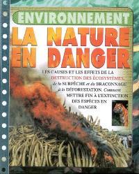 La nature en danger : les causes et les effets de la destruction des écosystèmes, de la surpêche et du braconnage à la déforestation : comment mettre fin à l'extinction des espèces en danger