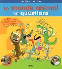 Le monde animal en questions : + de 150 réponses aux questions des enfants sur tous les animaux
