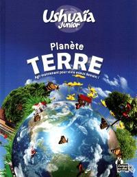 Planète Terre : agir maintenant pour vivre mieux demain !
