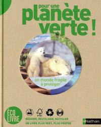 Pour une planète verte ! : un monde fragile à protéger...