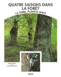 Quatre saisons dans la forêt : la Terre, planète verte