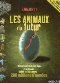 Sauvages ! les animaux du futur : ils pourraient être ainsi dans... 5 millions, 100 millions, 200 millions d'années