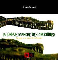 La longue marche des crocodiles : voyage au pays des Papous