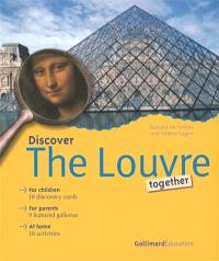 Discover the Louvre together : for children, 18 discovery cards, for parents, 9 featured galleries, at home, 16 activities