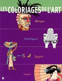 Les coloriages de l'art : Afrique, Amériques, Egypte, Japon