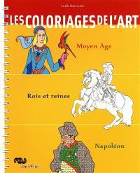 Les coloriages de l'art : Moyen Age, rois et reines, Napoléon