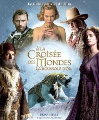 A la croisée des mondes : La boussole d'or : le guide officiel du film