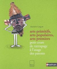 Arts primitifs, arts populaires, arts premiers