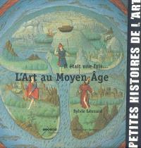 Il était une fois l'art au Moyen Age