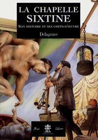 La chapelle Sixtine : son histoire et ses chefs-d'oeuvre