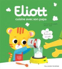 Eliott. Volume 1, Eliott cuisine avec son papa